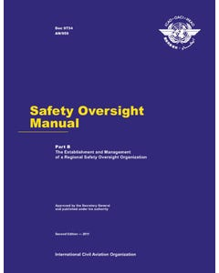 Safety Oversight Manual - Part B - The Establishment and Management of a Regional Safety Oversight Organization (Doc 9734B)