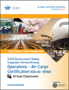 ICAO Government Safety Inspector Operations Air Cargo Certification (GSI-AC-18702): Virtual Classroom