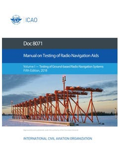 Manual on Testing of Radio Navigation Aids - Volume I - Testing of Ground-based Radio Navigation Systems (Doc 8071-Vol 1)