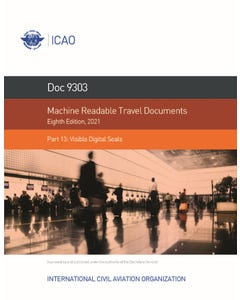 Machine Readable Travel Documents - Part 13 - Visible Digital  Seals (Doc 9303 Part 13)