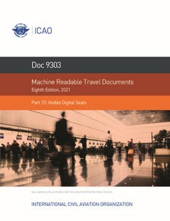 Machine Readable Travel Documents - Part 13 - Visible Digital  Seals (Doc 9303 Part 13)