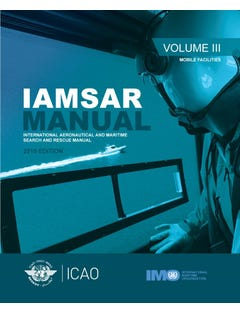 International Aeronautical And Maritime Search And Rescue Manual - Volume III -  Mobile Facilities  (Doc 9731 - Volume 3)