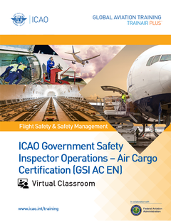 ICAO Government Safety Inspector Operations - Air Cargo Certification (GSI AC): Virtual Classroom