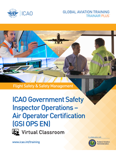 ICAO Government Safety Inspector Operations - Air Operator Certification (GSI-OPS-EN): Virtual Classroom